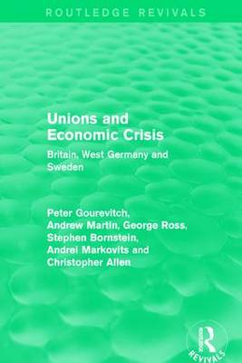 Unions and Economic Crisis: Britain, West Germany and Sweden - European Trade Unions and the 1970s Economic Crisis 2 (Hardback)
