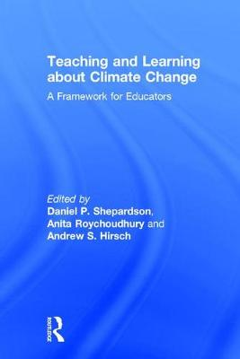Teaching and Learning about Climate Change: A Framework for Educators (Hardback)