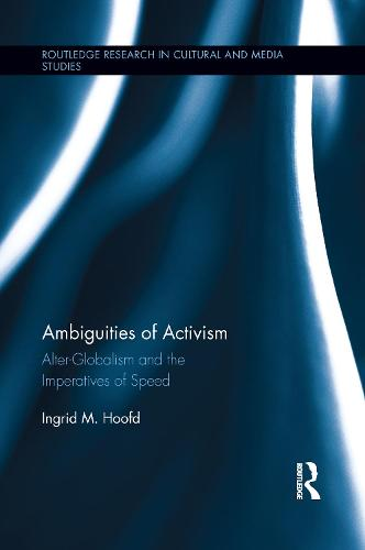 Ambiguities of Activism: Alter-Globalism and the Imperatives of Speed (Paperback)