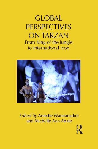 Global Perspectives on Tarzan: From King of the Jungle to International Icon - Routledge Research in Cultural and Media Studies (Paperback)