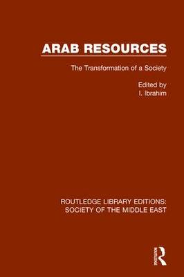 Arab Resources: The Transformation of a Society - Routledge Library Editions: Society of the Middle East (Paperback)