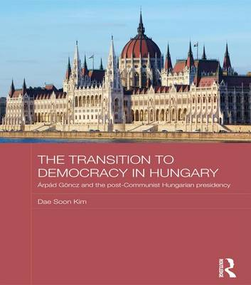 The Transition to Democracy in Hungary: Arpad Goencz and the Post-Communist Hungarian Presidency (Paperback)