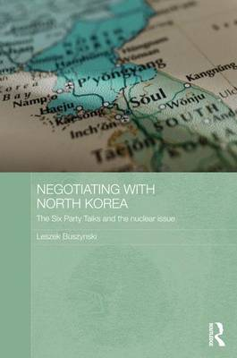 Negotiating with North Korea: The Six Party Talks and the Nuclear Issue (Paperback)