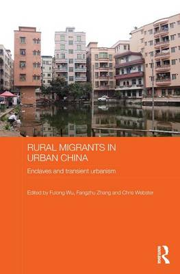 Rural Migrants in Urban China: Enclaves and Transient Urbanism - Routledge Contemporary China Series (Paperback)