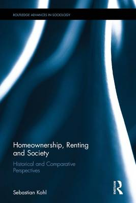 Homeownership, Renting and Society: Historical and Comparative Perspectives - Routledge Advances in Sociology (Hardback)