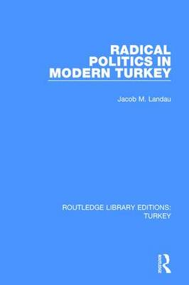 Radical Politics in Modern Turkey - Routledge Library Editions: Turkey (Paperback)