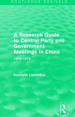 A Research Guide to Central Party and Government Meetings in China: 1949-1975 (Paperback)