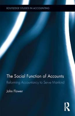 The Social Function of Accounts: Reforming Accountancy to Serve Mankind - Routledge Studies in Accounting (Hardback)