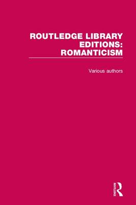 Routledge Library Editions: Romanticism - Routledge Library Editions: Romanticism (Hardback)