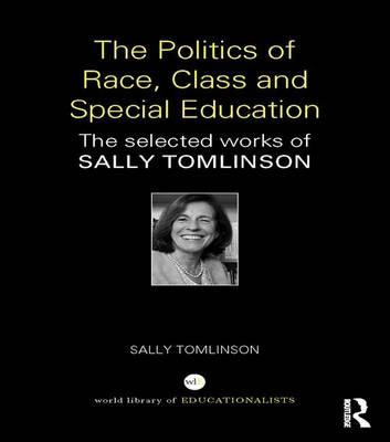 The Politics of Race, Class and Special Education: The selected works of Sally Tomlinson (Paperback)