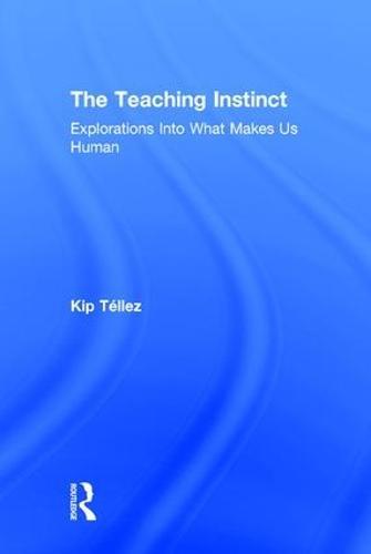 The Teaching Instinct: Explorations Into What Makes Us Human (Hardback)