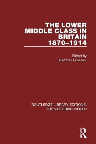 The Lower Middle Class in Britain 1870-1914 - Routledge Library Editions: The Victorian World (Paperback)