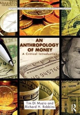 An Anthropology of Money: A Critical Introduction - Routledge Series for Creative Teaching and Learning in Anthropology (Paperback)