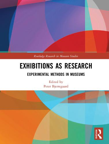 Exhibitions as Research: Experimental Methods in Museums - Routledge Research in Museum Studies (Hardback)
