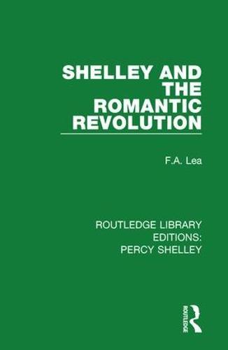 Shelley and the Romantic Revolution - RLE: Percy Shelley 3 (Hardback)