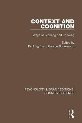 Context and Cognition: Ways of Learning and Knowing - Psychology Library Editions: Cognitive Science (Paperback)