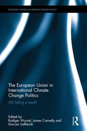 The European Union in International Climate Change Politics: Still Taking a Lead? (Hardback)