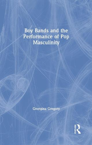 Boy Bands and the Performance of Pop Masculinity (Hardback)