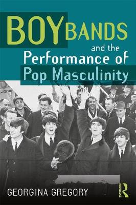 Boy Bands and the Performance of Pop Masculinity (Paperback)