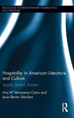Hospitality in American Literature and Culture: Spaces, Bodies, Borders - Routledge Transnational Perspectives on American Literature (Hardback)