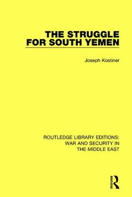 The Struggle for South Yemen - Routledge Library Editions: War and Security in the Middle East 10 (Hardback)
