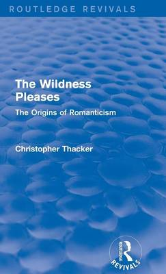 The Wildness Pleases: The Origins of Romanticism (Hardback)
