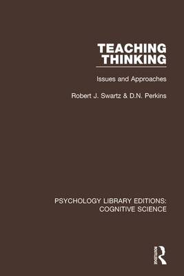 Teaching Thinking: Issues and Approaches - Psychology Library Editions: Cognitive Science (Hardback)