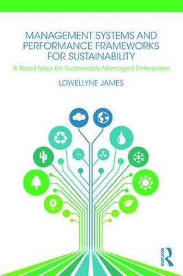 Management Systems and Performance Frameworks for Sustainability: A Road Map for Sustainably Managed Enterprises (Paperback)