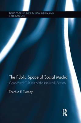 The Public Space of Social Media: Connected Cultures of the Network Society - Routledge Studies in New Media and Cyberculture (Paperback)