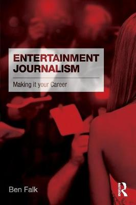 Entertainment Journalism: Making it your Career (Paperback)