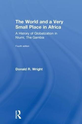 The World and a Very Small Place in Africa: A History of Globalization in Niumi, the Gambia (Hardback)