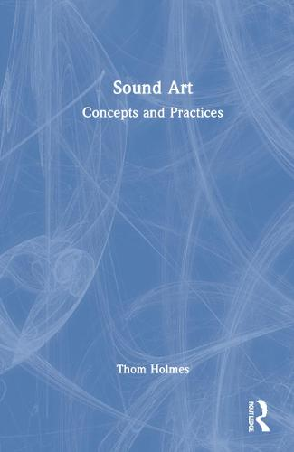 Sound Art: Concepts and Practices (Hardback)
