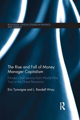The Rise and Fall of Money Manager Capitalism: Minsky's half century from world war two to the great recession (Paperback)