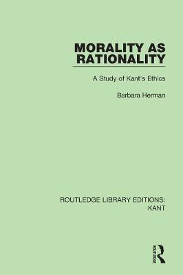 Morality as Rationality: A Study of Kant's Ethics - Routledge Library Editions: Kant (Paperback)
