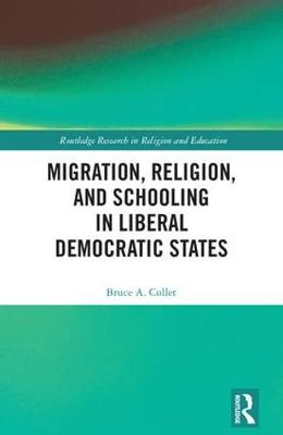 Migration, Religion, and Schooling in Liberal Democratic States - Routledge Research in Religion and Education (Hardback)