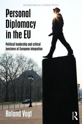 Personal Diplomacy in the EU: Political Leadership and Critical Junctures of European Integration (Hardback)