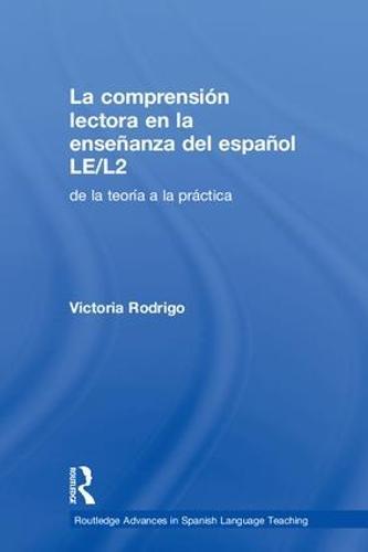 La comprension lectora en la ensenanza del espanol LE/L2: de la teoria a la practica - Routledge Advances in Spanish Language Teaching (Hardback)