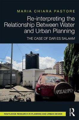 Re-interpreting the Relationship Between Water and Urban Planning: The Case of Dar es Salaam (Hardback)