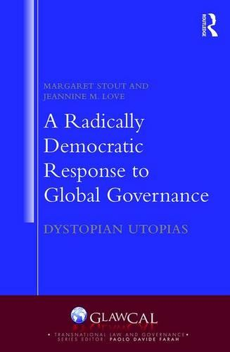 A Radically Democratic Response to Global Governance: Dystopian Utopias - Transnational Law and Governance (Hardback)