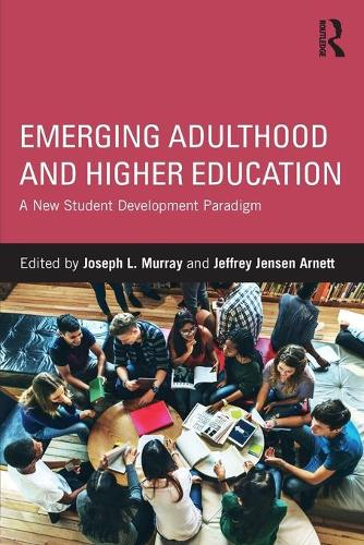 Emerging Adulthood and Higher Education: A New Student Development Paradigm (Paperback)