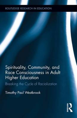 Spirituality, Community, and Race Consciousness in Adult Higher Education: Breaking the Cycle of Racialization - Routledge Research in Education (Hardback)