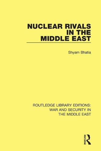 Nuclear Rivals in the Middle East - Routledge Library Editions: War and Security in the Middle East (Paperback)