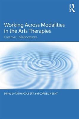 Working Across Modalities in the Arts Therapies: Creative Collaborations (Paperback)