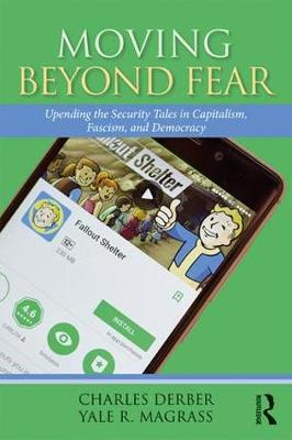 Moving Beyond Fear: Upending the Security Tales in Capitalism, Fascism, and Democracy - Universalizing Resistance (Paperback)