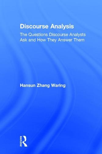 Discourse Analysis: The Questions Discourse Analysts Ask and How They Answer Them (Hardback)