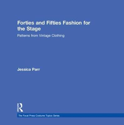 Forties and Fifties Fashion for the Stage: Patterns from Vintage Clothing - The Focal Press Costume Topics Series (Hardback)