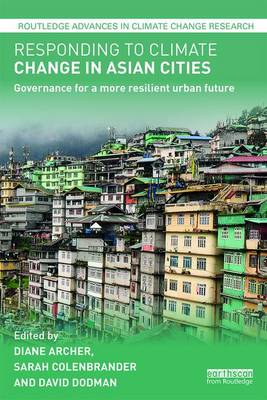 Responding to Climate Change in Asian Cities: Governance for a more resilient urban future - Routledge Advances in Climate Change Research (Hardback)