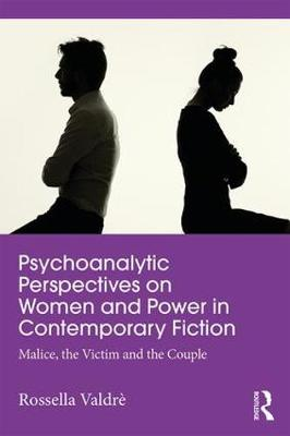 Psychoanalytic Perspectives on Women and Power in Contemporary Fiction: Malice, the Victim and the Couple (Paperback)