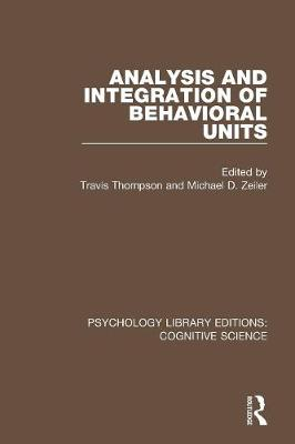Analysis and Integration of Behavioral Units - Psychology Library Editions: Cognitive Science (Paperback)