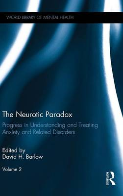The Neurotic Paradox, Vol 2: Progress in Understanding and Treating Anxiety and Related Disorders, Volume 2 - World Library of Mental Health (Hardback)